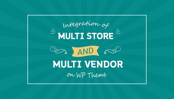 Integration of Multi Store and Multi Vendor on WP Theme