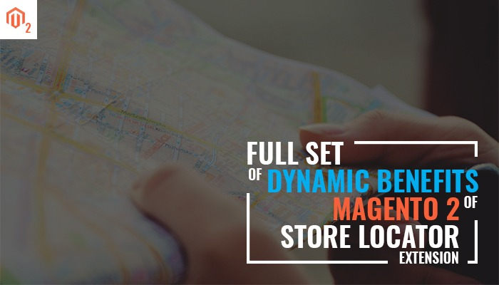 Full set of dynamic benefits of Magento 2 store locator extension