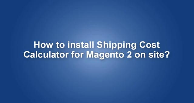 How to install Shipping Cost Calculator extension for Magento 2 by Cmsmart?
