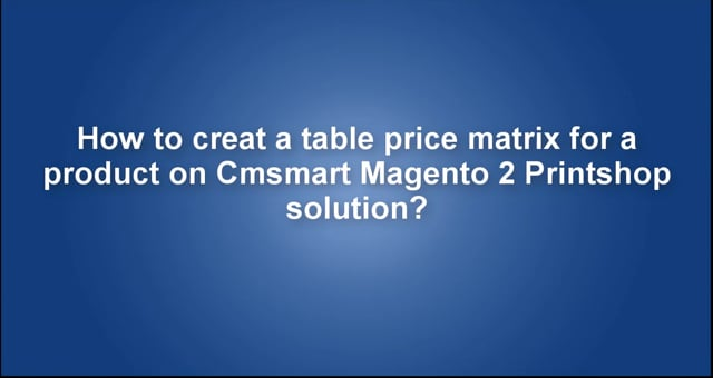 How to creat the price matrix table on Cmsmart Magento 2 Printshop solution?