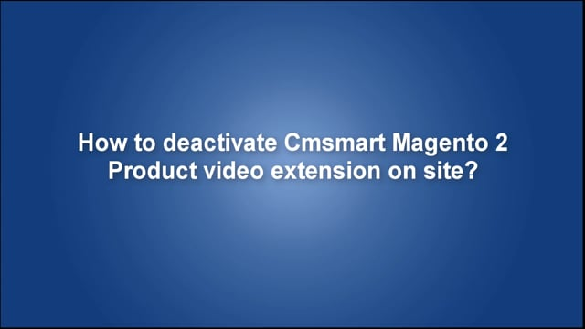 How to deactivate Cmsmart Magento 2 Product video extension on site?