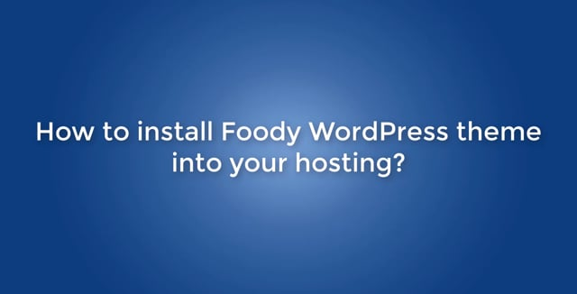 How to install theme Foody WordPress theme into your hosting?