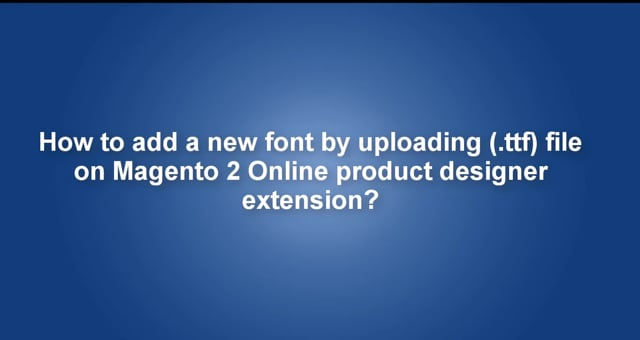 How to add a new font by uploading (.ttf) file on Magento 2 Online product designer extension?