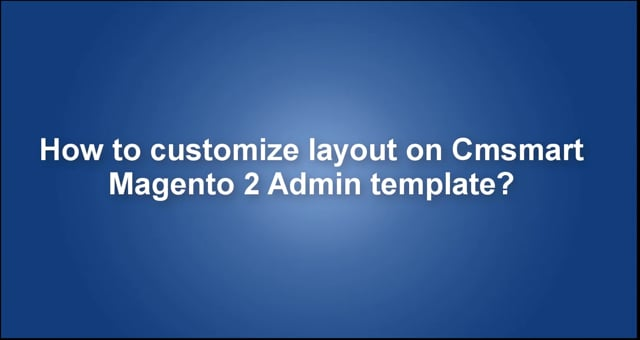 How to customize layout on Cmsmart Magento 2 Admin template?
