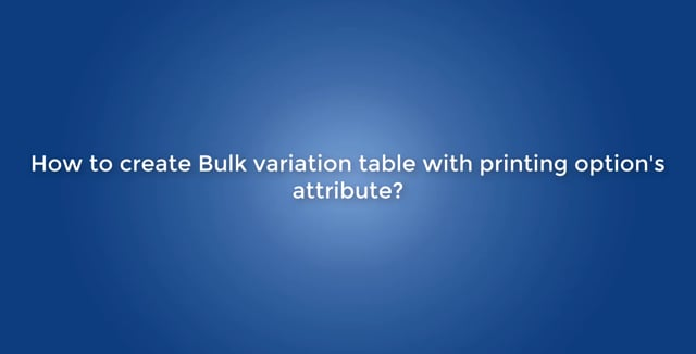 How to create Bulk variation table with printing option attribute?