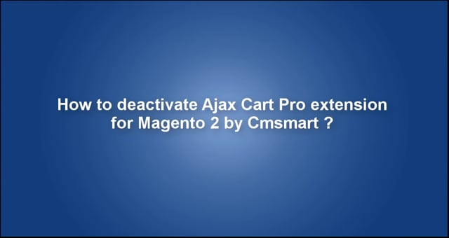 How to deactivate Ajax Cart Pro extension for Magento 2 by Cmsmart?