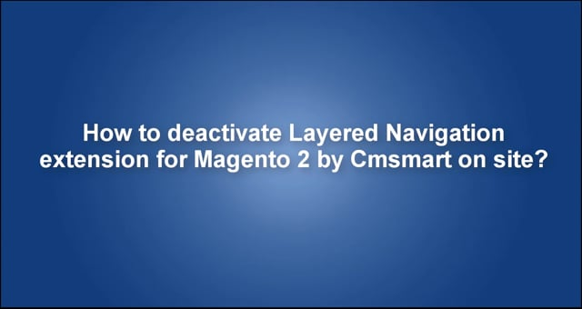 How to deactivate Layered Navigation extension for Magento 2 by Cmsmart on site?