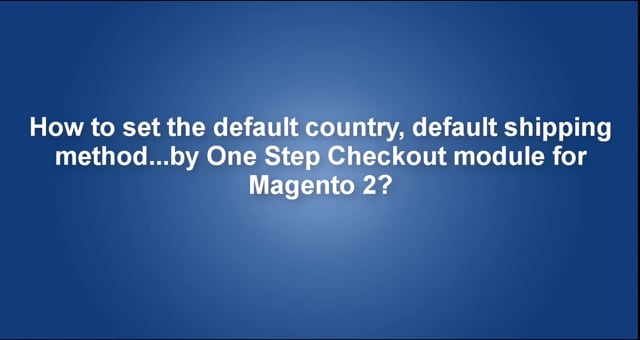 How to set the default country, default shipping method...by One Step Checkout module for Magento 2?