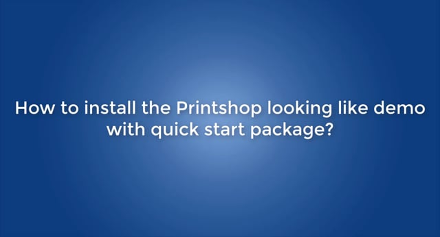 How to install the Printshop looking like demo with quick start package?
