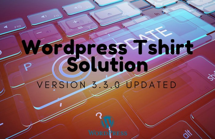 Some highlight update in version 3.3.0 for Wordpress Tshirt Solution