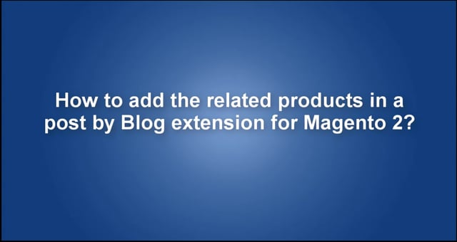 How to add the related products in a post by Blog extension for Magento 2?