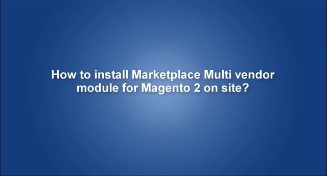 How to install Marketplace Multi vendor module for Magento 2 on site?