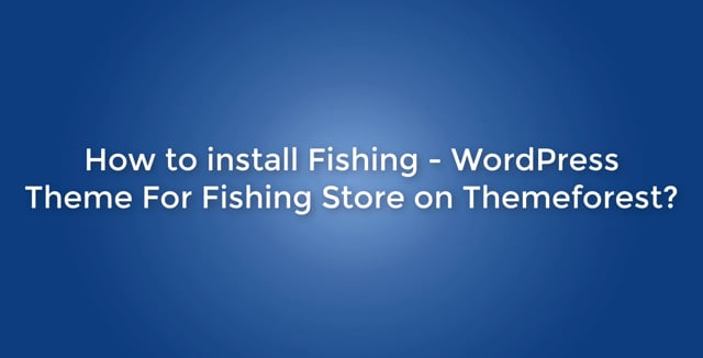 How to install Fishing WordPress theme into your hosting?