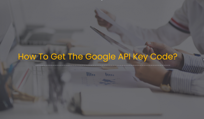 How To Get The Google API Key Code?